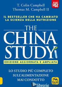 CHINA STUDY. LO STUDIO PIU' COMPLETO SULL'ALIMENTAZIONE MAI CONDOTTO. EDIZ. AMPL - CAMPBELL T. COLIN; CAMPBELL THOMAS M. II