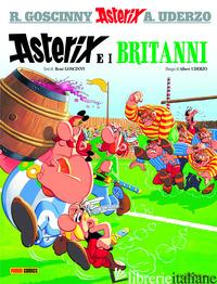 ASTERIX E I BRITANNI - GOSCINNY RENE'; UDERZO ALBERT