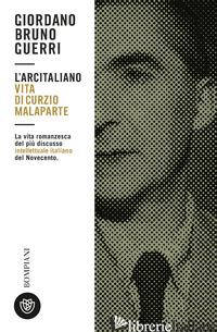 ARCITALIANO. VITA DI CURZIO MALAPARTE (L') - GUERRI GIORDANO BRUNO