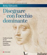DISEGNARE CON L'OCCHIO DOMINANTE. DECODIFICARE IL MODO IN CUI PERCEPIAMO, CREIAM - EDWARDS BETTY