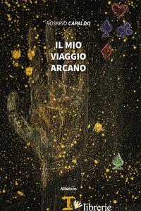 MIO VIAGGIO ARCANO (IL) - CAPALDO ROSARIO