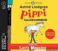 PIPPI CALZELUNGHE LETTO DA LUCIA MASCINO. EDIZ. INTEGRALE - LINDGREN ASTRID