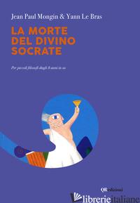 MORTE DEL DIVINO SOCRATE (LA) - MONGIN JEAN P.; LE BRAS YANN