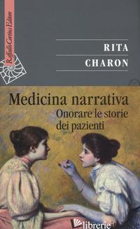 MEDICINA NARRATIVA. ONORARE LE STORIE DEI PAZIENTI - CHARON RITA; CASTIGLIONI M. (CUR.)