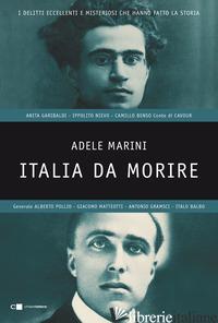 ITALIA DA MORIRE. I DELITTI ECCELLENTI E MISTERIOSI CHE HANNO FATTO LA STORIA - MARINI ADELE