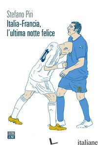 ITALIA-FRANCIA, L'ULTIMA NOTTE FELICE - PIRI STEFANO