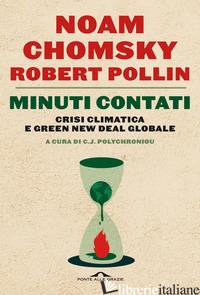 MINUTI CONTATI. CRISI CLIMATICA E GREEN NEW DEAL GLOBALE - CHOMSKY NOAM; POLLIN ROBERT; POLYCHRONIOU C. J. (CUR.)