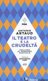 TEATRO E LA CRUDELTA' (IL) - ARTAUD ANTONIN