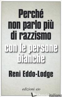 PERCHE' NON PARLO PIU' DI RAZZISMO CON LE PERSONE BIANCHE - EDDO-LODGE RENI