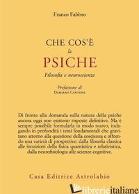 CHE COS'E' LA PSICHE. FILOSOFIA E NEUROSCIENZE - FABBRO FRANCO