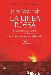 LINEA ROSSA. LA DEVASTAZIONE DELLA SIRIA E LA CORSA PER DISTRUGGERE IL PIU' PERI - WARRICK JOBY