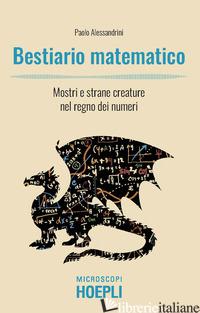 BESTIARIO MATEMATICO. MOSTRI E STRANE CREATURE NEL REGNO DEI NUMERI - ALESSANDRINI PAOLO