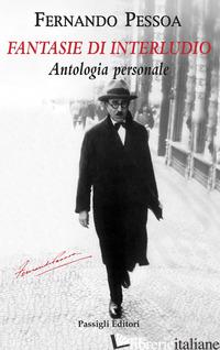 FANTASIE DI INTERLUDIO. ANTOLOGIA PERSONALE (1914-1935) - PESSOA FERNANDO