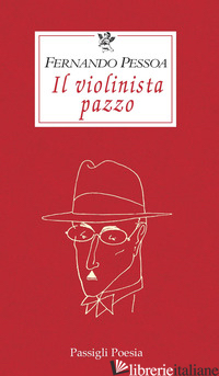 VIOLINISTA PAZZO (IL) - PESSOA FERNANDO; DI MUNNO A. (CUR.)