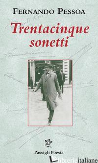 TRENTACINQUE SONETTI. TESTO INGLESE A FRONTE - PESSOA FERNANDO; SERANI U. (CUR.)