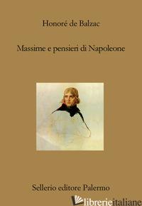 MASSIME E PENSIERI DI NAPOLEONE - BALZAC HONORE' DE; CARLINO C. (CUR.)