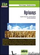 AGRIWAYS. ENGLISH FOR AGRICULTURE, LAND MANAGEMENT AND RURAL DEVELOPMENT. PER LE - CAREGGIO PATRIZIA; INDRACCOLO ELIZABETH