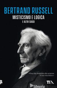 MISTICISMO E LOGICA E ALTRI SAGGI - RUSSELL BERTRAND