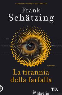 TIRANNIA DELLA FARFALLA (LA) - SCHATZING FRANK