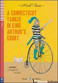 CONNECTICUT YANKEE IN KING ARTHUR'S COURT. PER LA SCUOLA MEDIA. CON CD AUDIO. CO - TWAIN MARK