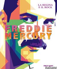 FREDDIE MERCURY. LA REGINA E IL ROCK. EDIZ. ILLUSTRATA - ASSANTE ERNESTO