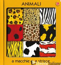 ANIMALI A MACCHIE E STRISCE. EDIZ. A COLORI - SARTI VERONICA