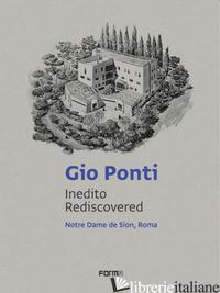 GIO PONTI. INEDITO REDISCOVERED. NOTRE DAME DE SION, ROMA. EDIZ. ITALIANA E INGL - ABBATE C. (CUR.); VIGEVANO C. (CUR.)