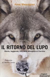 RITORNO DEL LUPO. STORIE, LEGGENDE, MITI DALLA MONGOLIA AL CERVINO (IL) - MAQUIGNAZ AIME'