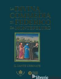 DIVINA COMMEDIA DI FEDERICO DA MONTEFELTRO. DANTE URB.. EDIZ. ILLUSTRATA (LA) - PIAZZONI A. M. (CUR.)