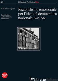 RAZIONALISMO EMOZIONALE PER L'IDENTITA' DEMOCRATICA NAZIONALE 1945-1966. ERETICI - GARGIANI R. (CUR.)