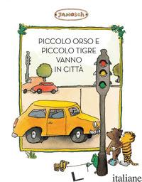 PICCOLO TIGRE E PICCOLO ORSO VANNO IN CITTA'. EDIZ. ILLUSTRATA - JANOSCH