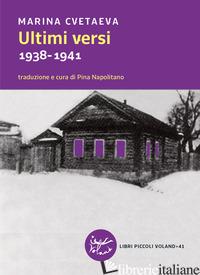 ULTIMI VERSI. 1938-1941. TESTO RUSSO A FRONTE - CVETAEVA MARINA; NAPOLITANO P. (CUR.)