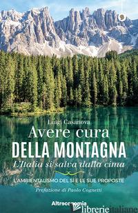 AVERE CURA DELLA MONTAGNA. L'ITALIA SI SALVA DALLA CIMA. L'AMBIENTALISMO DEL SI' - CASANOVA LUIGI
