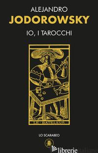 IO, I TAROCCHI. CON 22 CARTE - JODOROWSKY ALEJANDRO