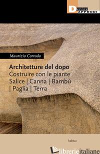 ARCHITETTURE DEL DOPO. COSTRUIRE CON LE PIANTE. SALICE, CANNA, BAMBU', PAGLIA, T - CORRADO MAURIZIO