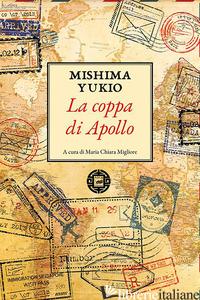 COPPA DI APOLLO (LA) - MISHIMA YUKIO; MIGLIORE M. C. (CUR.)