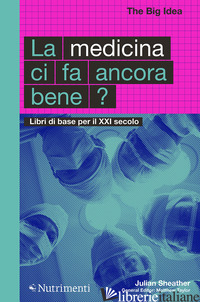 MEDICINA CI FA ANCORA BENE? LIBRI DI BASE PER IL XXI SECOLO (LA) - SHEATHER JULIAN; TAYLOR M. (CUR.)
