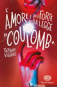 AMORE E' PIU' FORTE DELLA LEGGE DI COULOMB (L') - VIGANO' TIZIANO