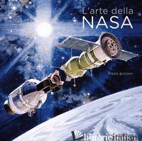ARTE DELLA NASA. EDIZ. ILLUSTRATA (L') - BIZONY PIERS