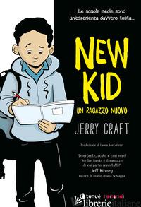 NEW KID. UN RAGAZZO NUOVO - CRAFT JERRY