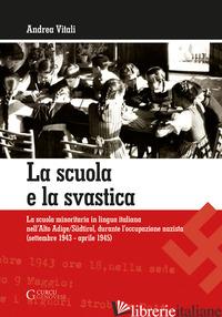 SCUOLA E LA SVASTICA. LA SCUOLA MINORITARIA IN LINGUA ITALIANA NELL'ALTO ADIGE/S - VITALI