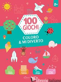COLORO & MI DIVERTO. 100 GIOCHI. EDIZ. A COLORI -