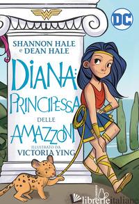 DIANA: PRINCIPESSA DELLE AMAZZONI - HALE SHANNON; HALE DEAN