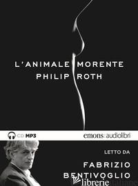 ANIMALE MORENTE LETTO DA FABRIZIO BENTIVOGLIO. AUDIOLIBRO. CD AUDIO FORMATO MP3  - ROTH PHILIP