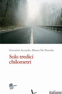 SOLO TREDICI CHILOMETRI - ACCARDO GIOVANNI; DE PASCALIS MAURO