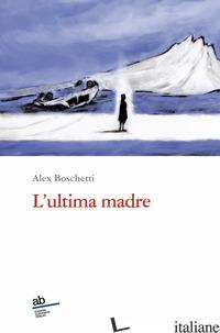 ULTIMA MADRE (L') - BOSCHETTI ALEX