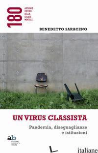 VIRUS CLASSISTA. PANDEMIA, DISEGUAGLIANZE E ISTITUZIONI (UN) - SARACENO BENEDETTO