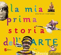MIA PRIMA STORIA DELL'ARTE. EDIZ. A COLORI (LA) - FONTANEL BEATRICE; CERRETELLI M. (CUR.)