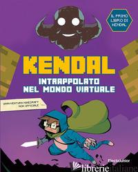 INTRAPPOLATO NEL MONDO VIRTUALE - KENDAL