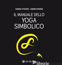 MANUALE DELLO YOGA SIMBOLICO (IL) - TESSARO GIANNA; MARINI ANDREA